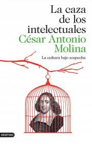 portada_la-caza-de-los-intelectuales_cesar-antonio-molina_201505260936.jpg