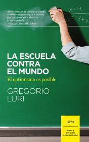 portada_la-escuela-contra-el-mundo_gregorio-luri_201503280211.jpg