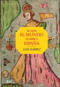 portada_lo-que-el-mundo-le-debe-a-espana_luis-suarez_201512110137.jpg