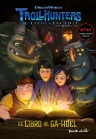 Trollhunters. Cuentos de Arcadia. El Libro de Ga-Huel