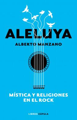 Aleluya. Mística y religiones en el rock