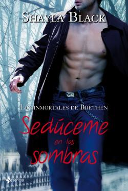 **Los Inmortales de Brethren**(Shayla Black) - Página 3 Los-inmortales-de-brethren-seduceme-en-las-sombras_9788408100331